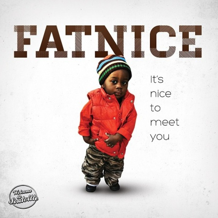 Its Nice To Meet You - Fatnice