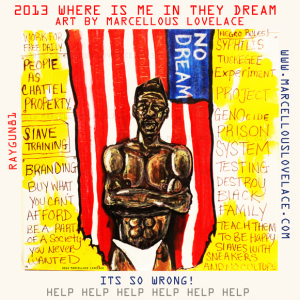 2013 Where is me in they dream ART BY MARCELLOUS LOVELACE