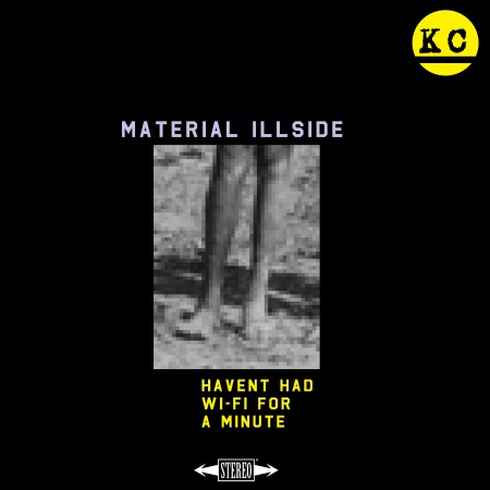 Material ILLSide - Havent had wi-fi for a minute