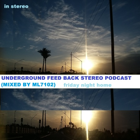 UNDERGROUND FEED BACK STEREO PODCAST - friday night home (Mixed by ML7102)