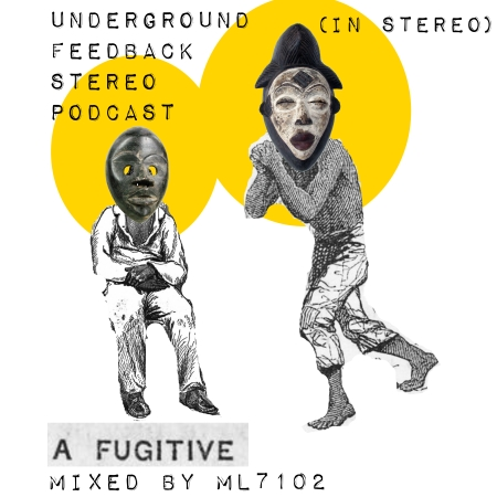 UNDERGROUND FEED BACK STEREO PODCAST A FUGITIVE (MIXED BY ML7102).jpg
