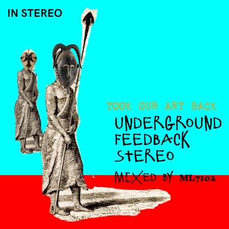 UNDERGROUND FEED BACK STEREO TOOK OUR ART BACK MIXED BY ML7102
