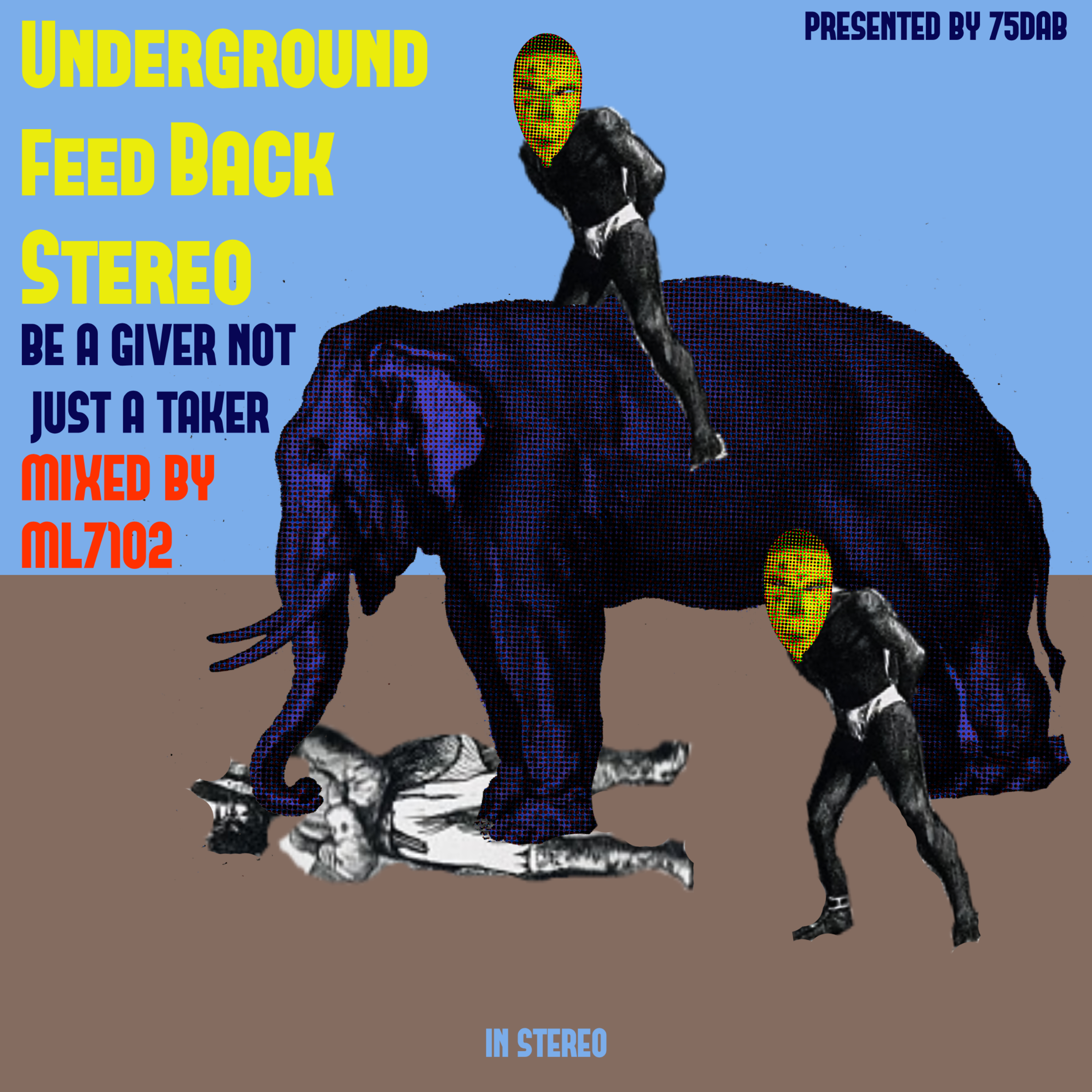 underground feed back stereo (BE A GIVER NOT JUST A TAKER 2018) cover2
