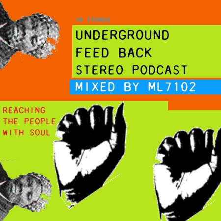 UNDERGROUND FEED BACK STEREO PODCAST - Reaching The People With Soul (Mixed by ML7102)2